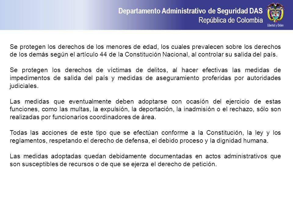 Departamento Administrativo de Seguridad DAS República de Colombia Se protegen los derechos de los menores de edad, los cuales prevalecen sobre los de