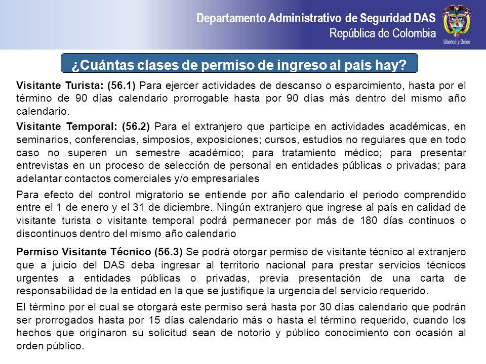 Departamento Administrativo de Seguridad DAS República de Colombia ¿Cuántas clases de permiso de ingreso al país hay? Visitante Turista: (56.1) Para e
