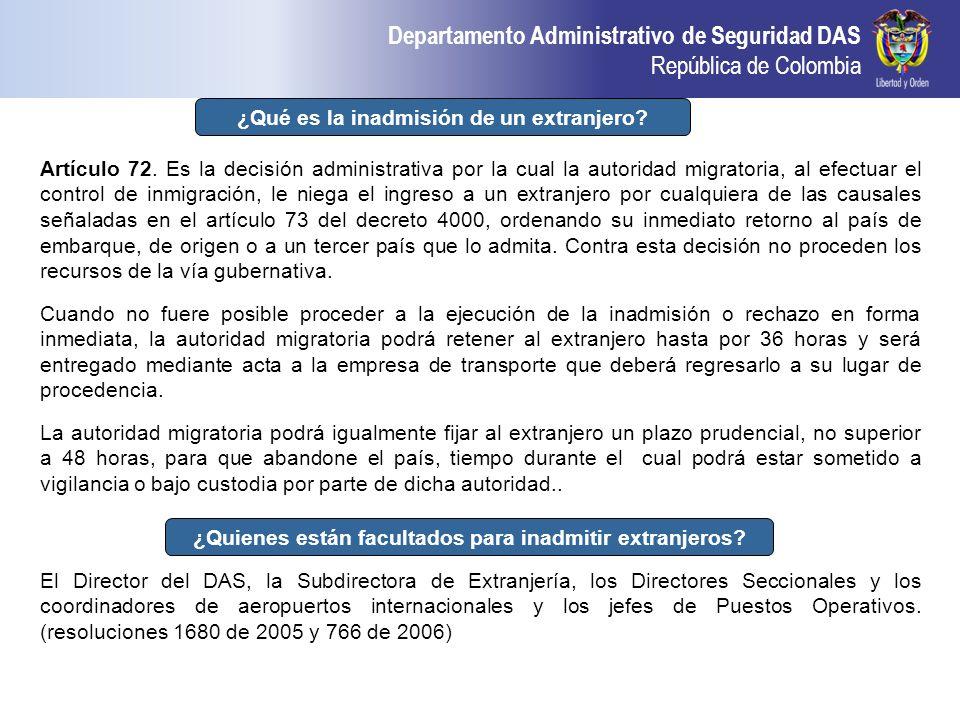 Departamento Administrativo de Seguridad DAS República de Colombia ¿Quienes están facultados para inadmitir extranjeros? El Director del DAS, la Subdi