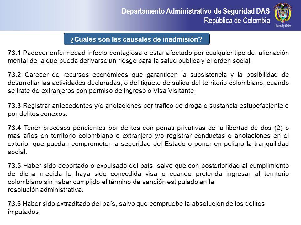 Departamento Administrativo de Seguridad DAS República de Colombia ¿Cuales son las causales de inadmisión? 73.1 Padecer enfermedad infecto-contagiosa
