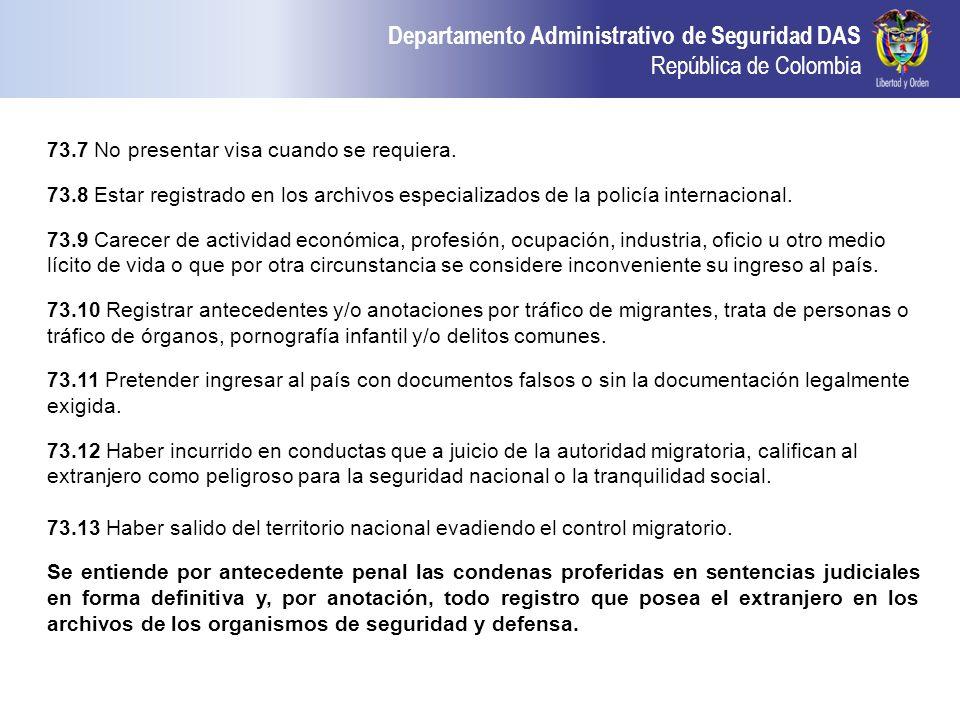Departamento Administrativo de Seguridad DAS República de Colombia 73.7 No presentar visa cuando se requiera. 73.8 Estar registrado en los archivos es