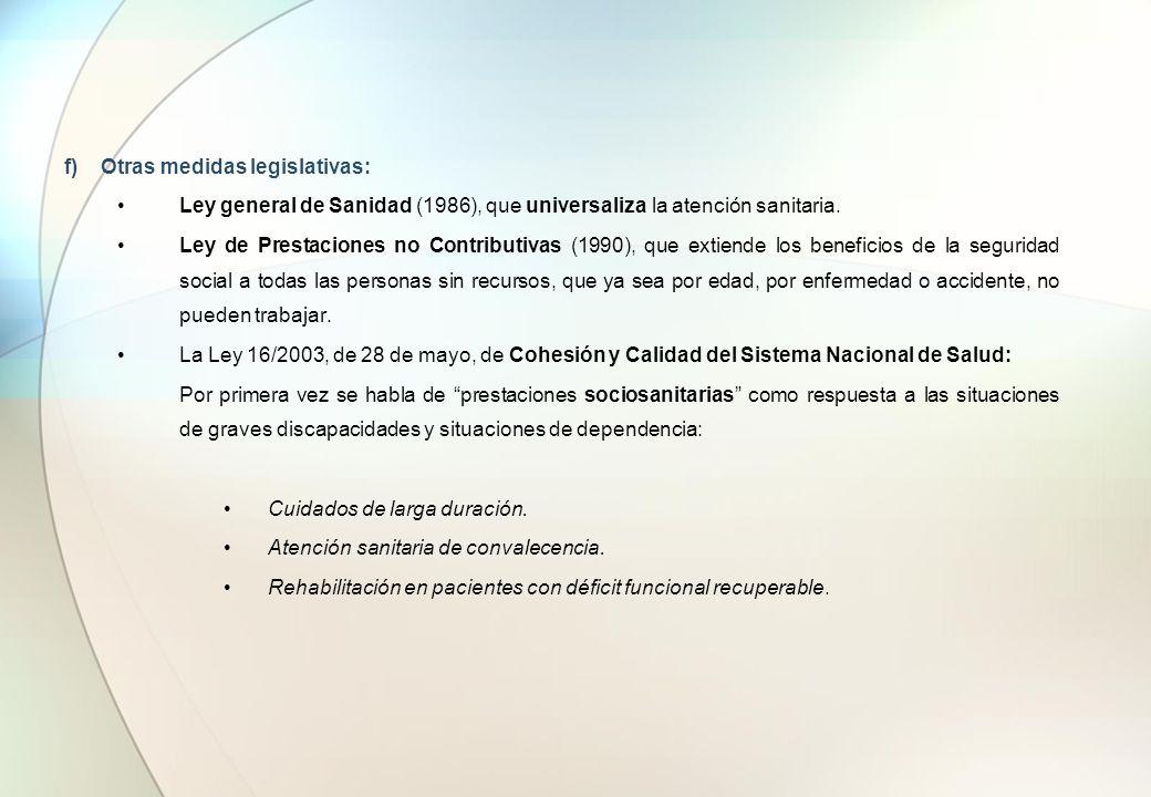 f) Otras medidas legislativas: Ley general de Sanidad (1986), que universaliza la atención sanitaria. Ley de Prestaciones no Contributivas (1990), que