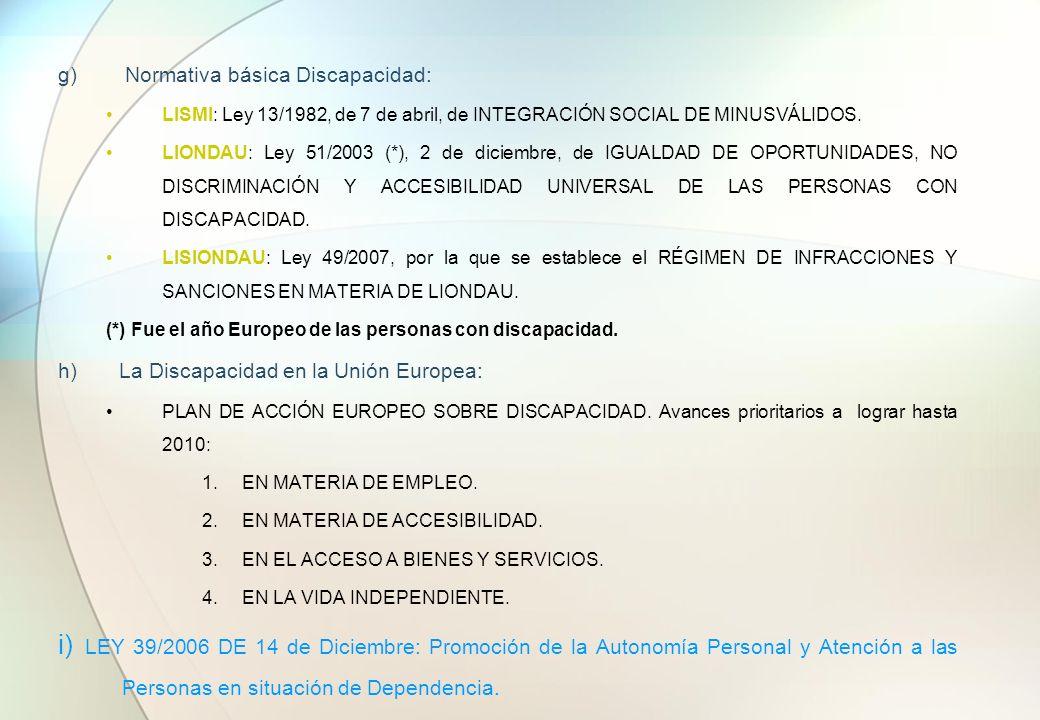 g) Normativa básica Discapacidad: LISMI: Ley 13/1982, de 7 de abril, de INTEGRACIÓN SOCIAL DE MINUSVÁLIDOS. LIONDAU: Ley 51/2003 (*), 2 de diciembre,