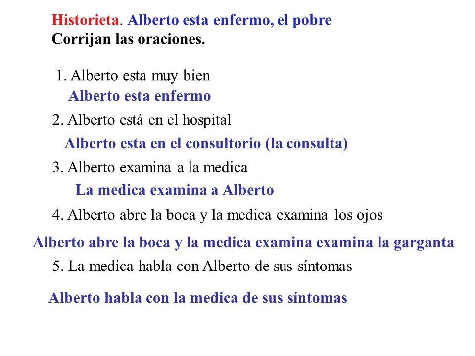 Historieta: En el consultorio Contesten (Continue) ¿.Que tiene que tomar Alberto? ¿uan inyeccion o una pastilla?. ¿Quien receta los antibioticos? ¿La