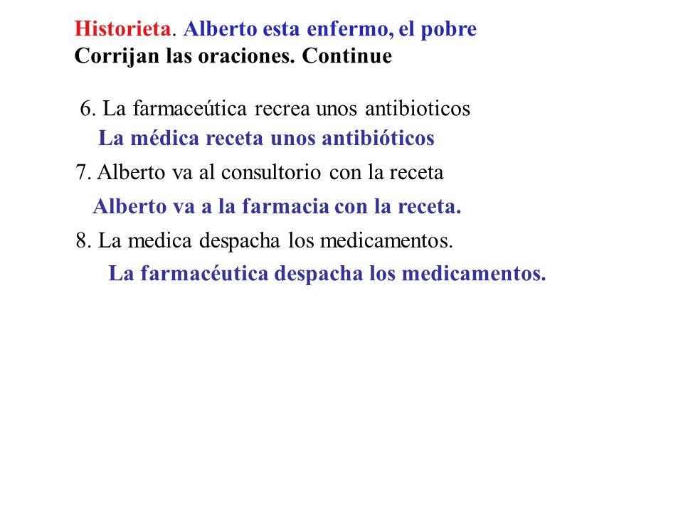 Historieta. Alberto esta enfermo, el pobre Corrijan las oraciones. 1. Alberto esta muy bien Alberto esta enfermo 2. Alberto está en el hospital Albert