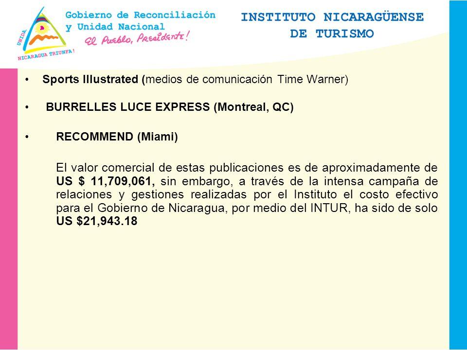 Sports IIlustrated (medios de comunicación Time Warner) BURRELLES LUCE EXPRESS (Montreal, QC) RECOMMEND (Miami) El valor comercial de estas publicaciones es de aproximadamente de US $ 11,709,061, sin embargo, a través de la intensa campaña de relaciones y gestiones realizadas por el Instituto el costo efectivo para el Gobierno de Nicaragua, por medio del INTUR, ha sido de solo US $21,943.18