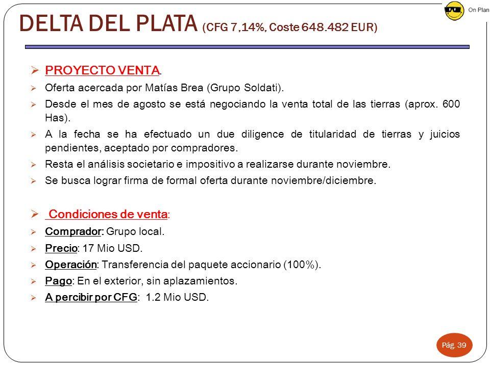 Pág. 39 PROYECTO VENTA. Oferta acercada por Matías Brea (Grupo Soldati). Desde el mes de agosto se está negociando la venta total de las tierras (apro