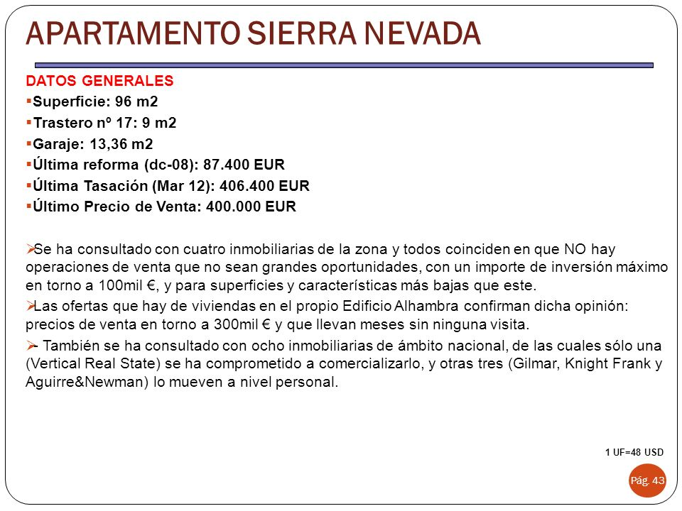 DATOS GENERALES Superficie: 96 m2 Trastero nº 17: 9 m2 Garaje: 13,36 m2 Última reforma (dc-08): 87.400 EUR Última Tasación (Mar 12): 406.400 EUR Últim