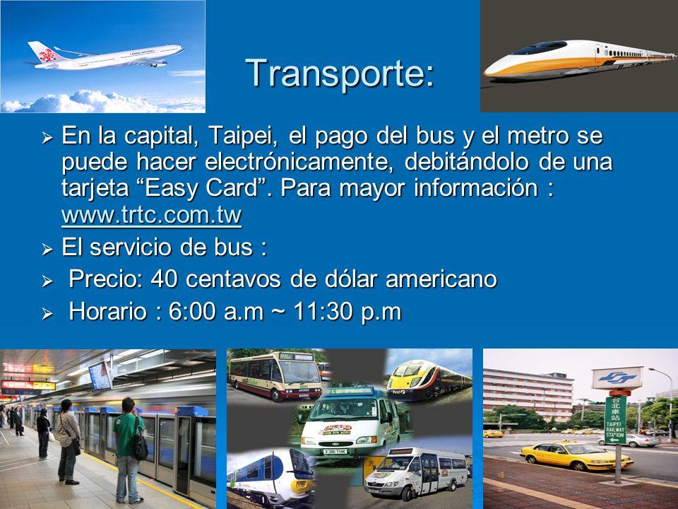 Transporte: En la capital, Taipei, el pago del bus y el metro se puede hacer electrónicamente, debitándolo de una tarjeta Easy Card.