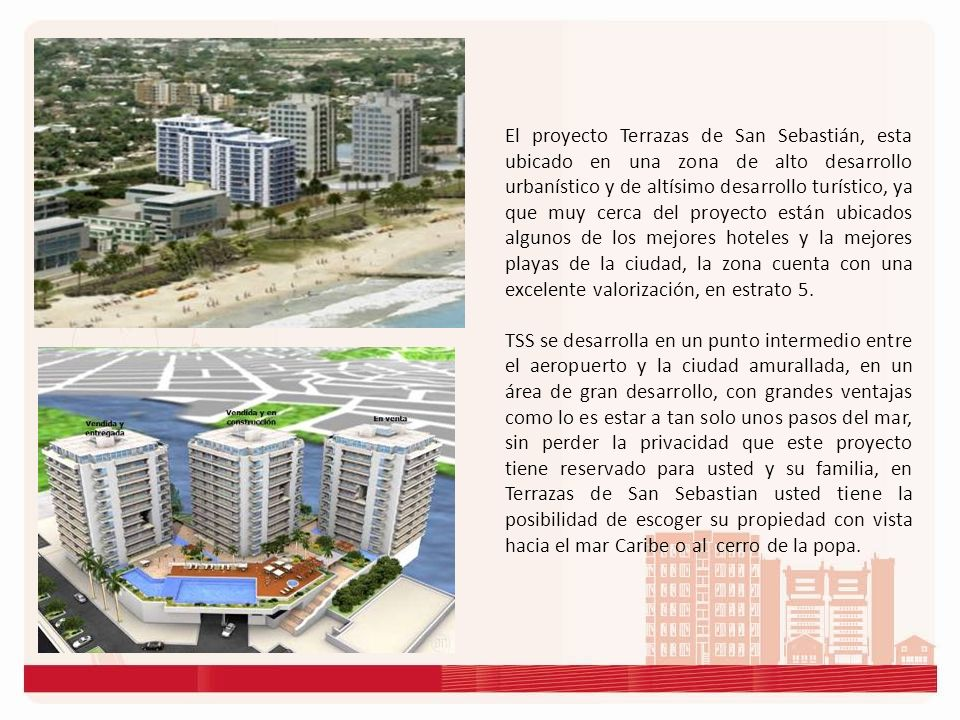 El proyecto Terrazas de San Sebastián, esta ubicado en una zona de alto desarrollo urbanístico y de altísimo desarrollo turístico, ya que muy cerca de