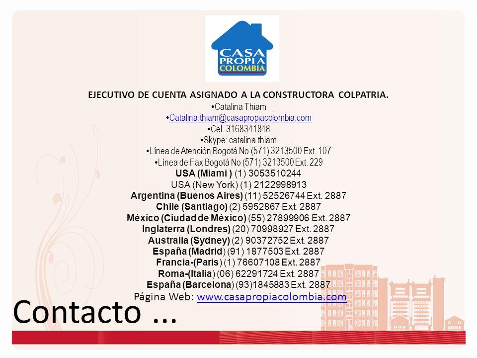 Contacto... Página Web: www.casapropiacolombia.comwww.casapropiacolombia.com EJECUTIVO DE CUENTA ASIGNADO A LA CONSTRUCTORA COLPATRIA. Catalina Thiam