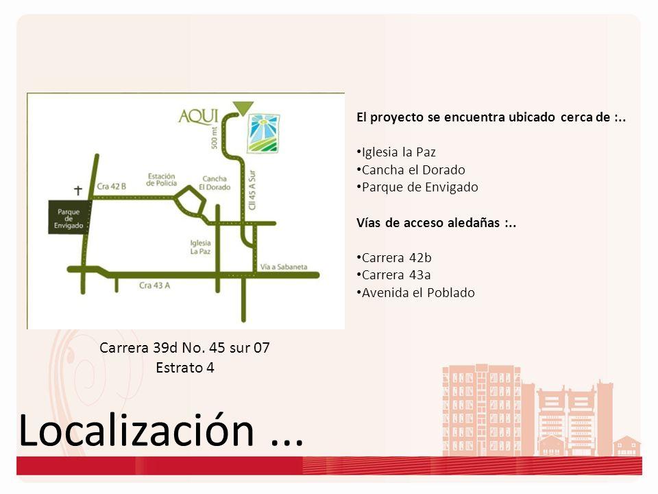 Localización...Carrera 39d No. 45 sur 07 Estrato 4 El proyecto se encuentra ubicado cerca de :..