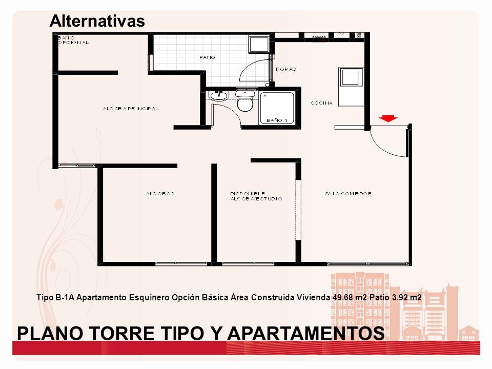 Alternativas Tipo B-1A Apartamento Esquinero Opción Básica Área Construida Vivienda 49.68 m2 Patio 3.92 m2 PLANO TORRE TIPO Y APARTAMENTOS