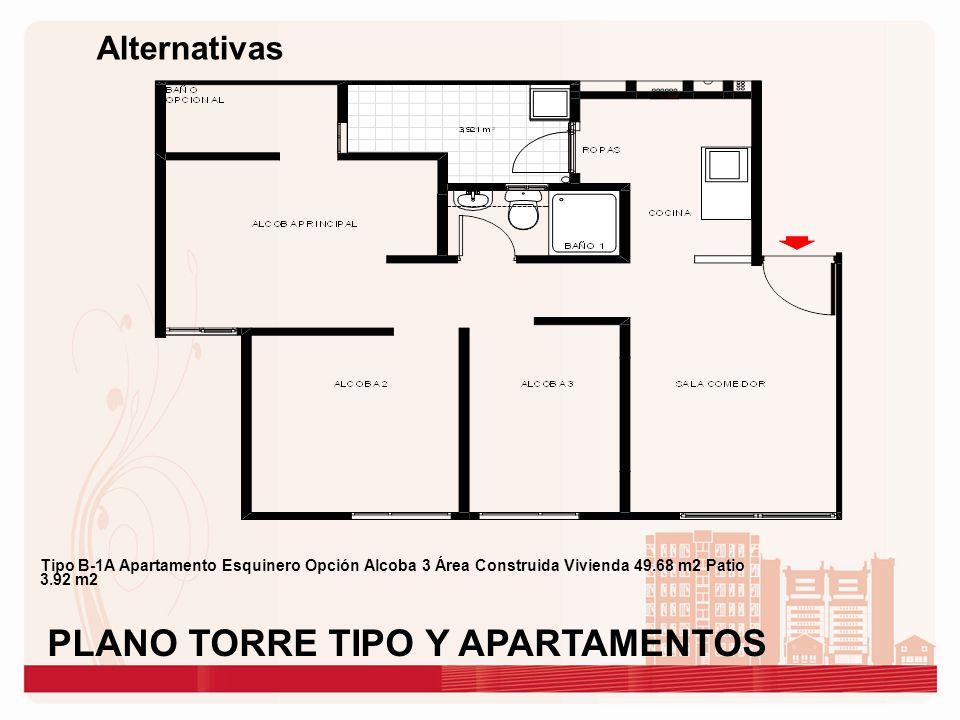 Alternativas Tipo B-1A Apartamento Esquinero Opción Alcoba 3 Área Construida Vivienda 49.68 m2 Patio 3.92 m2 PLANO TORRE TIPO Y APARTAMENTOS