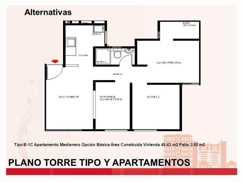 Alternativas Tipo B-1C Apartamento Medianero Opción Básica Área Construida Vivienda 49.43 m2 Patio 3.92 m2 PLANO TORRE TIPO Y APARTAMENTOS