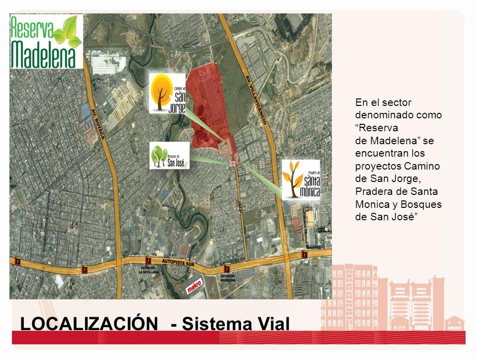 LOCALIZACIÓN - Sistema Vial En el sector denominado como Reserva de Madelena se encuentran los proyectos Camino de San Jorge, Pradera de Santa Monica