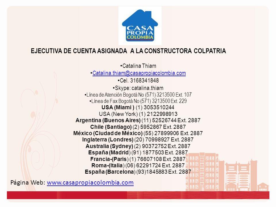 Página Web: www.casapropiacolombia.comwww.casapropiacolombia.com Catalina Thiam Catalina.thiam@casapropiacolombia.com Cel. 3168341848 Skype: catalina.
