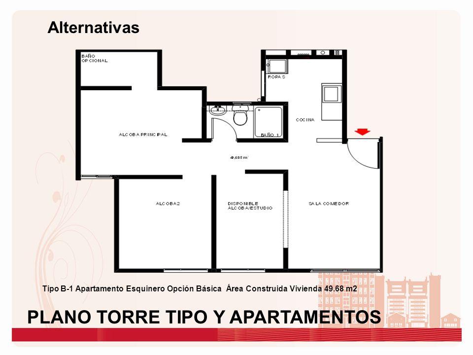 Alternativas Tipo B-1 Apartamento Esquinero Opción Básica Área Construida Vivienda 49.68 m2 PLANO TORRE TIPO Y APARTAMENTOS