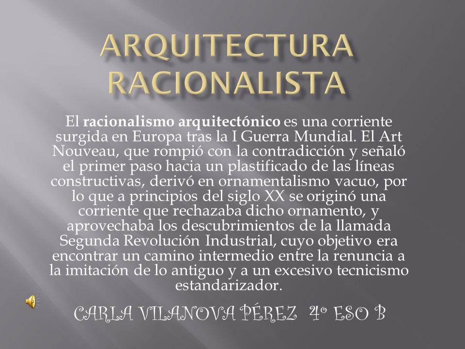 El racionalismo arquitectónico es una corriente surgida en Europa tras la I Guerra Mundial. El Art Nouveau, que rompió con la contradicción y señaló e