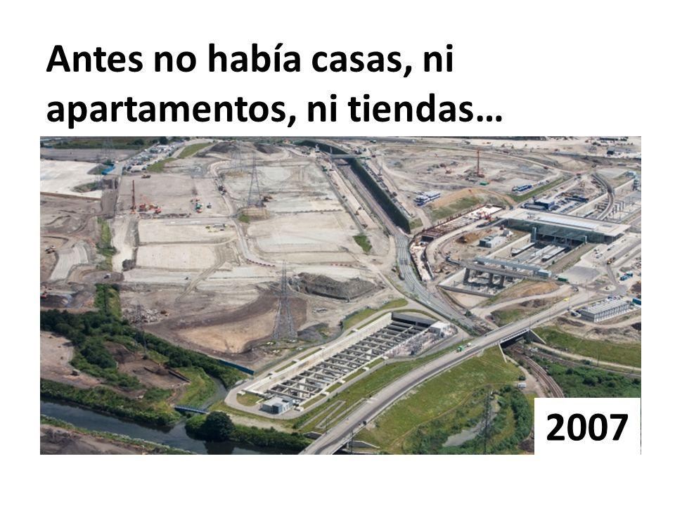 Antes no había casas, ni apartamentos, ni tiendas… 2007