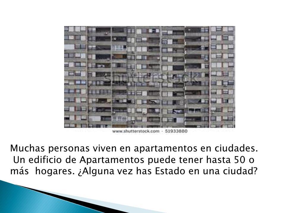 Muchas personas viven en apartamentos en ciudades. Un edificio de Apartamentos puede tener hasta 50 o más hogares. ¿Alguna vez has Estado en una ciuda
