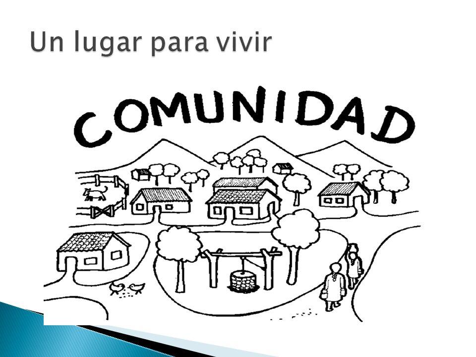 Una comunidad es un lugar en donde la gente vive.Algunas personas viven en casas.