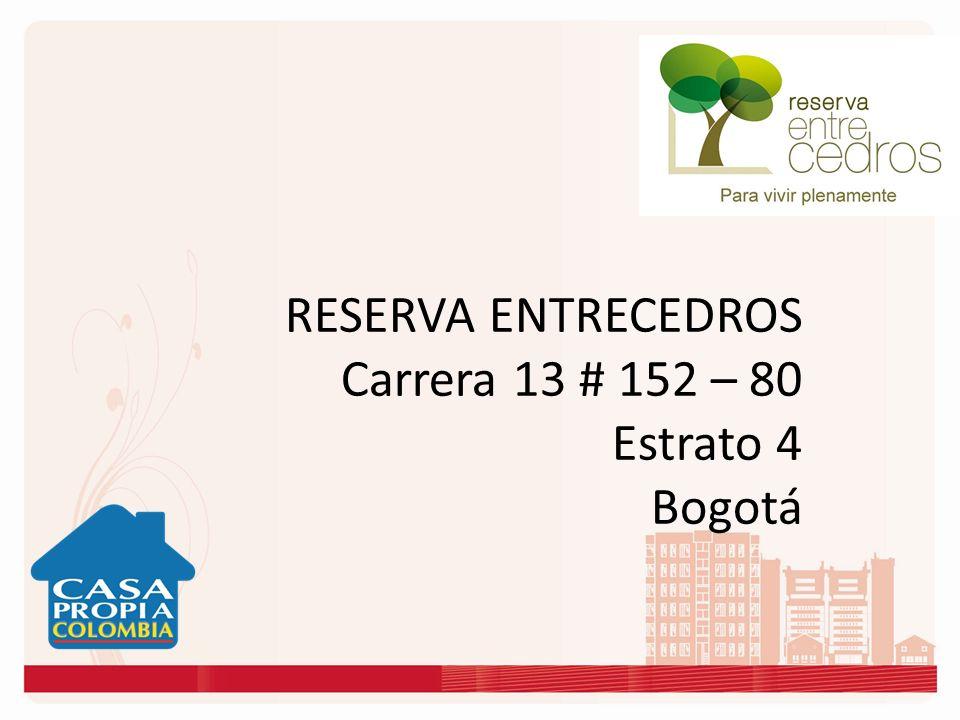 RESERVA ENTRECEDROS Carrera 13 # 152 – 80 Estrato 4 Bogotá
