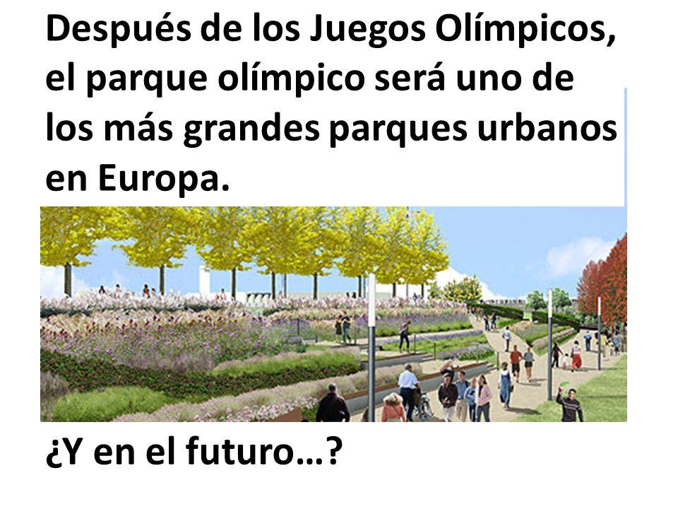 ¿Y en el futuro…? Después de los Juegos Olímpicos, el parque olímpico será uno de los más grandes parques urbanos en Europa.
