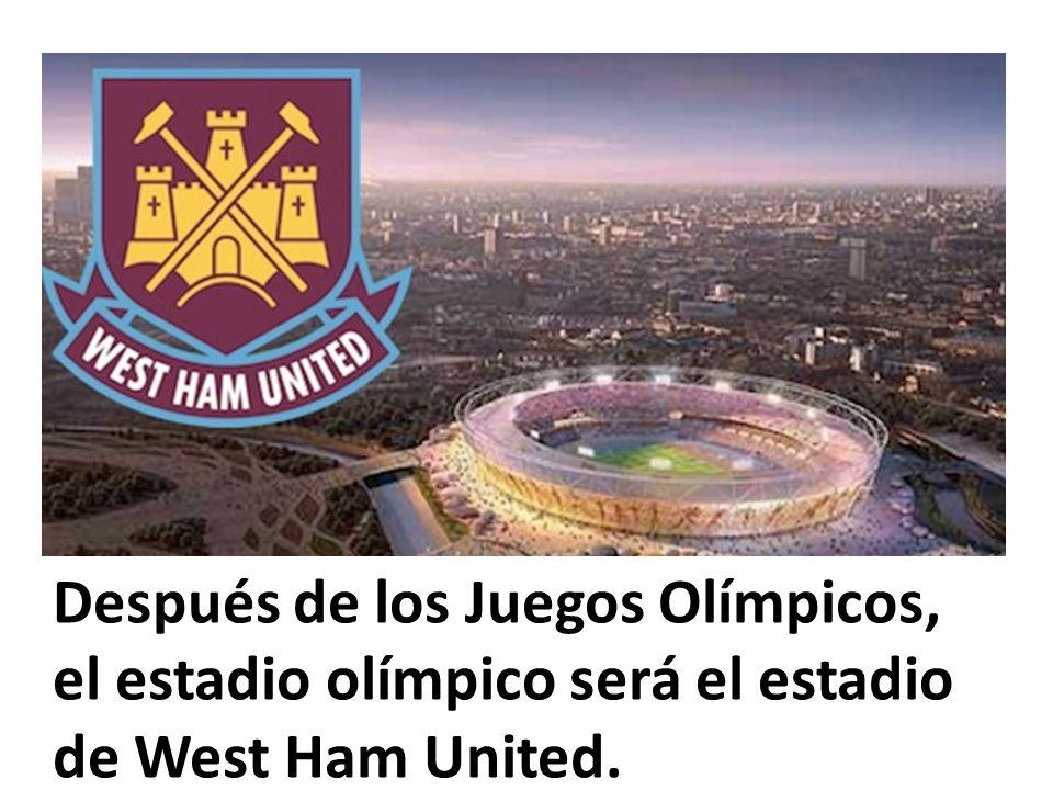 Después de los Juegos Olímpicos, el estadio olímpico será el estadio de West Ham United.