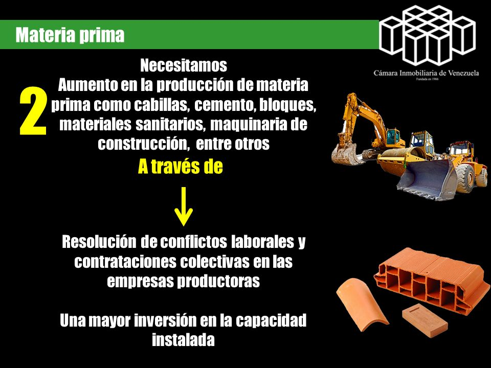 2 Materia prima Necesitamos Aumento en la producción de materia prima como cabillas, cemento, bloques, materiales sanitarios, maquinaria de construcci