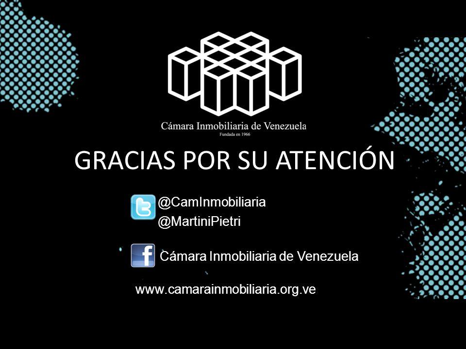 @CamInmobiliaria www.camarainmobiliaria.org.ve GRACIAS POR SU ATENCIÓN Cámara Inmobiliaria de Venezuela @MartiniPietri