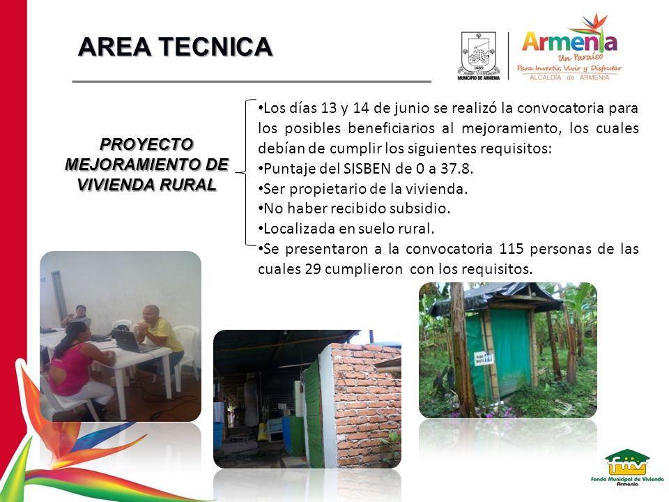 PROYECTO MEJORAMIENTO DE VIVIENDA RURAL Los días 13 y 14 de junio se realizó la convocatoria para los posibles beneficiarios al mejoramiento, los cual