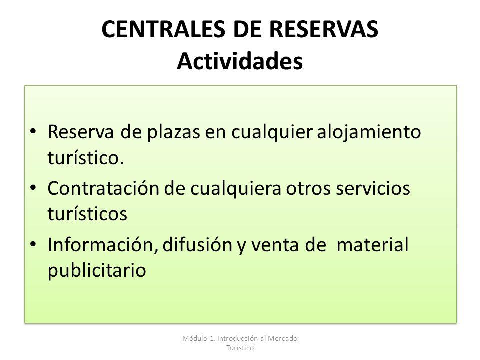 CENTRALES DE RESERVAS Actividades Reserva de plazas en cualquier alojamiento turístico. Contratación de cualquiera otros servicios turísticos Informac