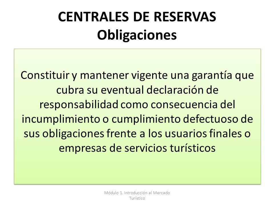 CENTRALES DE RESERVAS Obligaciones Constituir y mantener vigente una garantía que cubra su eventual declaración de responsabilidad como consecuencia d