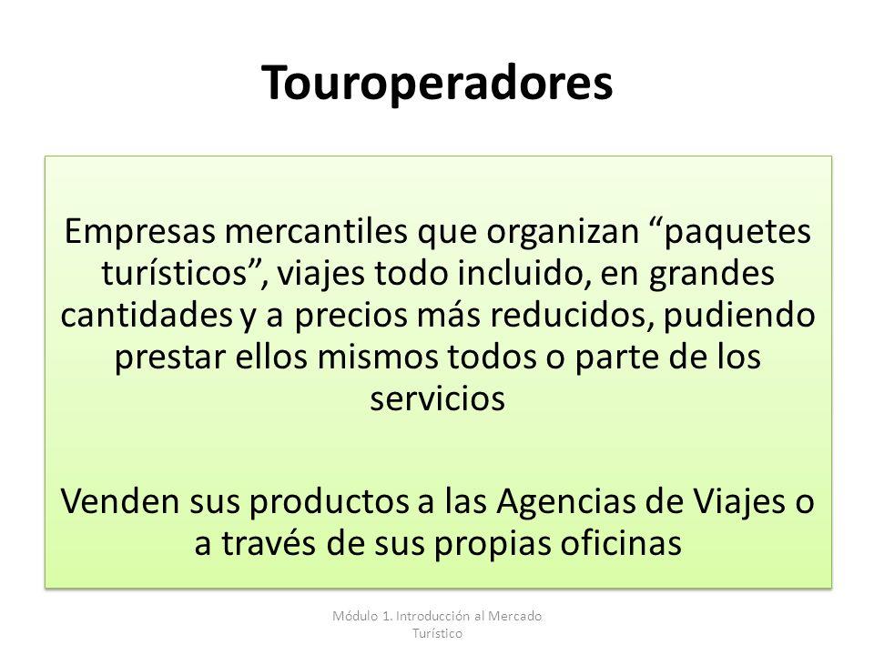 Touroperadores Empresas mercantiles que organizan paquetes turísticos, viajes todo incluido, en grandes cantidades y a precios más reducidos, pudiendo