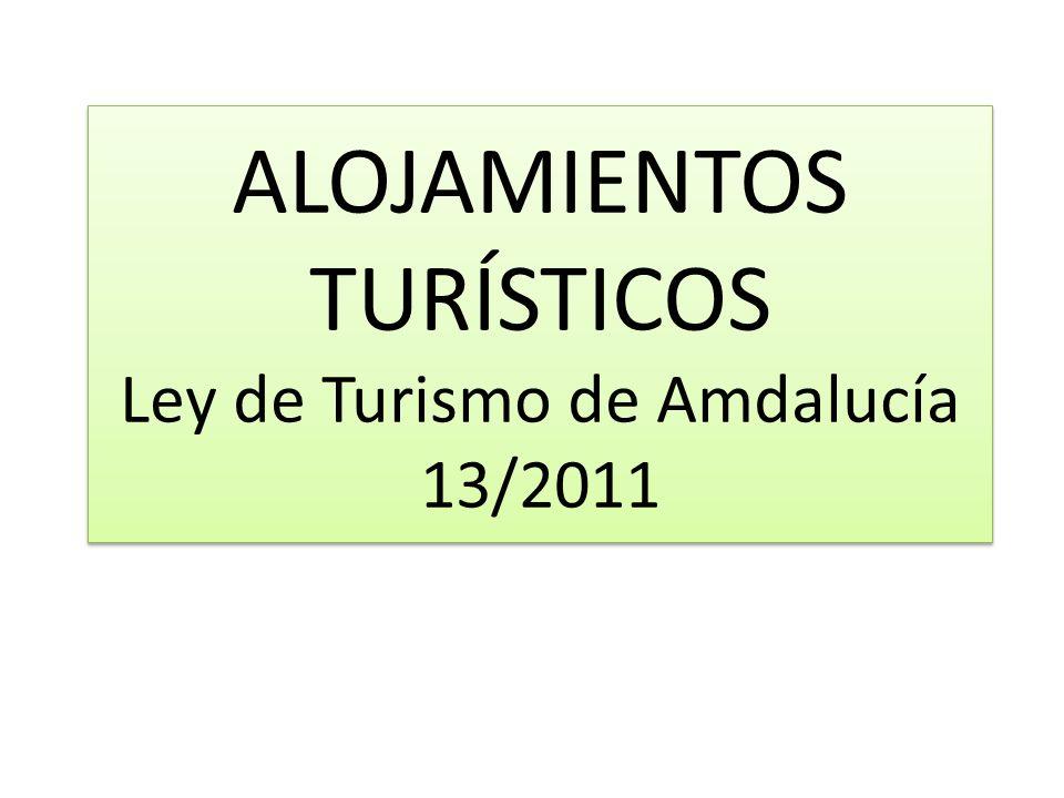 ALOJAMIENTOS TURÍSTICOS Ley de Turismo de Amdalucía 13/2011