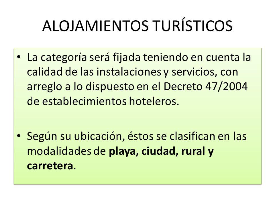 ALOJAMIENTOS TURÍSTICOS La categoría será fijada teniendo en cuenta la calidad de las instalaciones y servicios, con arreglo a lo dispuesto en el Decr