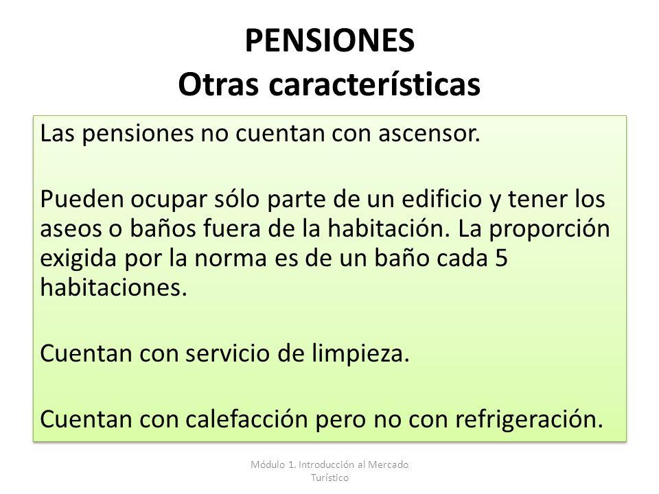 PENSIONES Otras características Las pensiones no cuentan con ascensor. Pueden ocupar sólo parte de un edificio y tener los aseos o baños fuera de la h