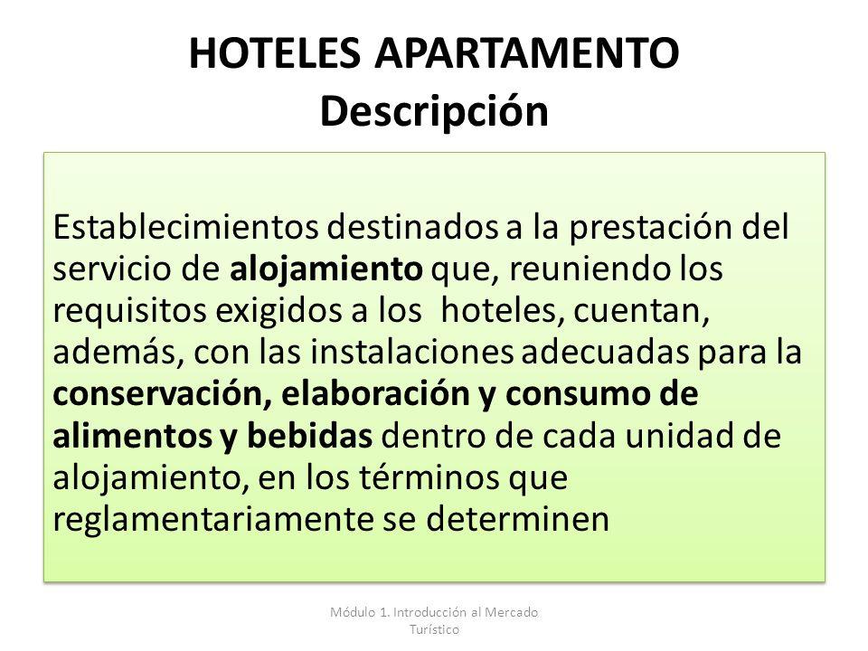 HOTELES APARTAMENTO Descripción Establecimientos destinados a la prestación del servicio de alojamiento que, reuniendo los requisitos exigidos a los h