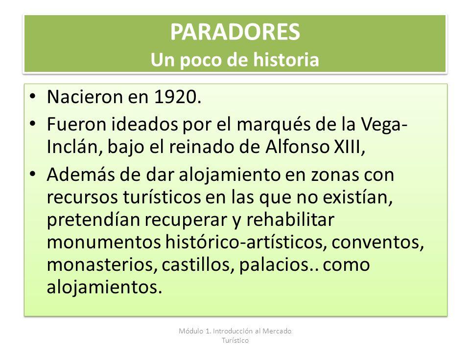 PARADORES Un poco de historia Nacieron en 1920. Fueron ideados por el marqués de la Vega- Inclán, bajo el reinado de Alfonso XIII, Además de dar aloja