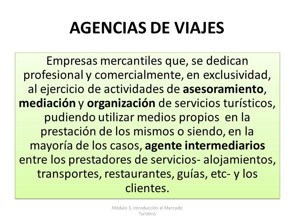 AGENCIAS DE VIAJES Empresas mercantiles que, se dedican profesional y comercialmente, en exclusividad, al ejercicio de actividades de asesoramiento, m