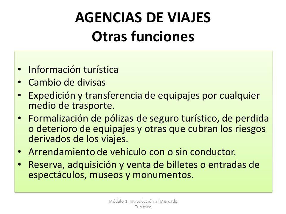 AGENCIAS DE VIAJES Otras funciones Información turística Cambio de divisas Expedición y transferencia de equipajes por cualquier medio de trasporte. F