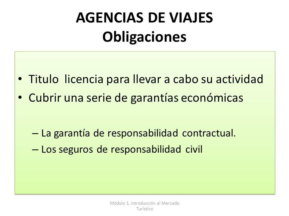 AGENCIAS DE VIAJES Obligaciones Titulo licencia para llevar a cabo su actividad Cubrir una serie de garantías económicas – La garantía de responsabili