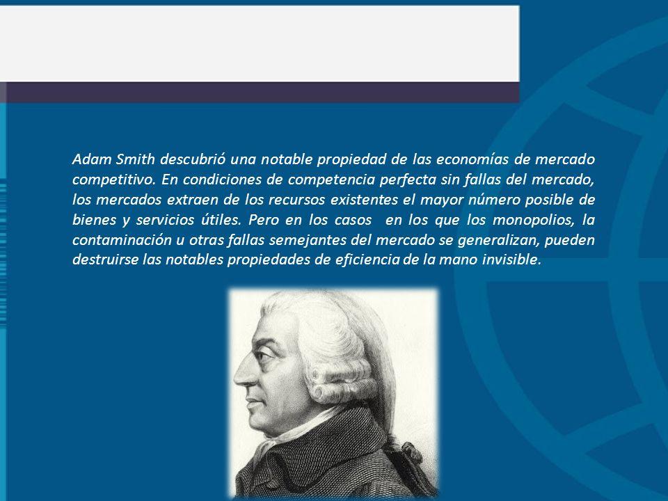 Adam Smith descubrió una notable propiedad de las economías de mercado competitivo. En condiciones de competencia perfecta sin fallas del mercado, los