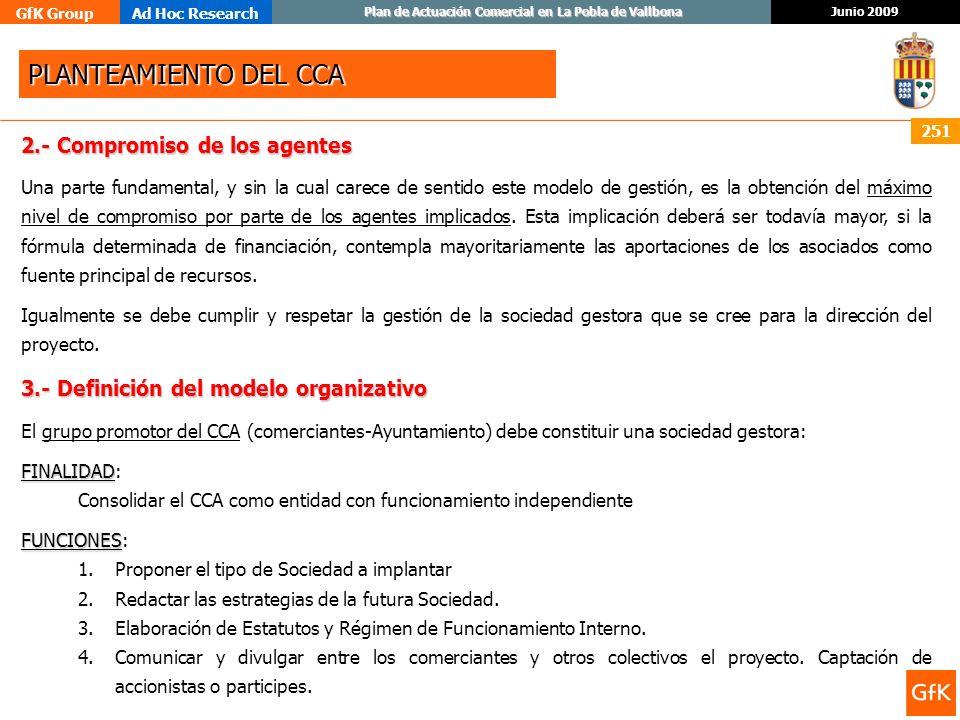 GfK GroupAd Hoc Research Junio 2009 Plan de Actuación Comercial en La Pobla de Vallbona 251 2.- Compromiso de los agentes Una parte fundamental, y sin