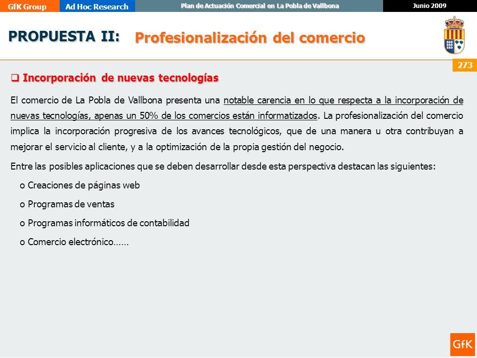 GfK GroupAd Hoc Research Junio 2009 Plan de Actuación Comercial en La Pobla de Vallbona 273 PROPUESTA II: PROPUESTA II: Incorporación de nuevas tecnol