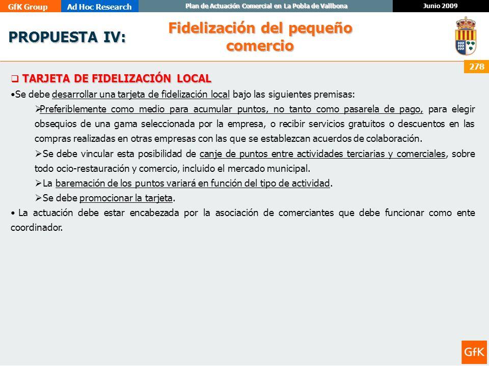 GfK GroupAd Hoc Research Junio 2009 Plan de Actuación Comercial en La Pobla de Vallbona 278 PROPUESTA IV: PROPUESTA IV: TARJETA DE FIDELIZACIÓN LOCAL