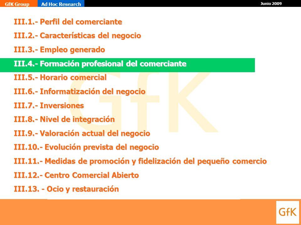 GfK GroupAd Hoc Research Junio 2009 III.1.- Perfil del comerciante III.2.- Características del negocio III.3.- Empleo generado III.4.- Formación profe