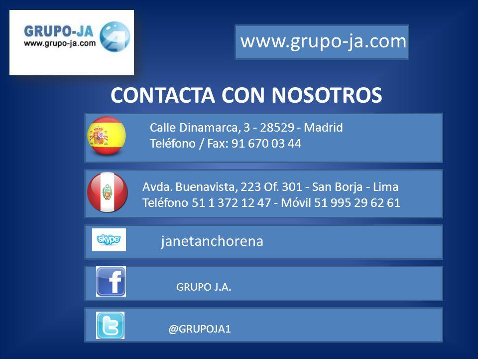 CONTACTA CON NOSOTROS www.grupo-ja.com Calle Dinamarca, 3 - 28529 - Madrid Teléfono / Fax: 91 670 03 44 Avda.