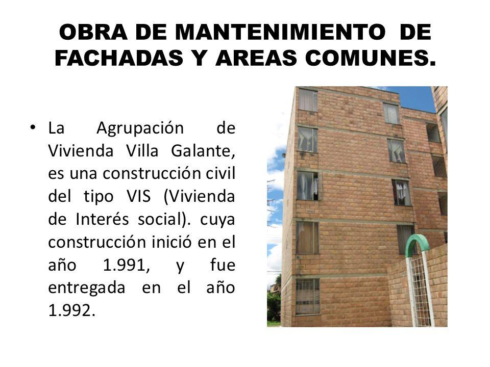 OBRA DE MANTENIMIENTO DE FACHADAS Y AREAS COMUNES. La Agrupación de Vivienda Villa Galante, es una construcción civil del tipo VIS (Vivienda de Interé